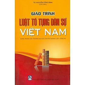 Giáo Trình Luật Tố Tụng Dân Sự Việt Nam - Dùng Trong Các Trường Đại Học Chuyên Ngành Luật, Công An