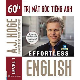 Effortless - 60h Trị Mất Gốc Tiếng Anh (Tặng Thẻ Flashcard Động Từ Bất Quy Tắc Trong Tiếng Anh) (Học Kèm App: MCBooks Application)