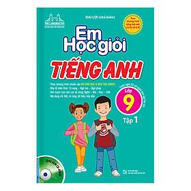 Em Học Giỏi Tiếng Anh Lớp 9 (Tập 1) - Kèm Đĩa CD