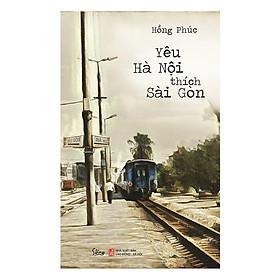 Sách - Yêu Hà Nội thích Sài Gòn (Tái bản 2019)