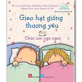 Gieo Hạt Giống Thương Yêu - Chúc Con Ngủ Ngon! (Sách Cho Bé Từ 0-6 tuổi)