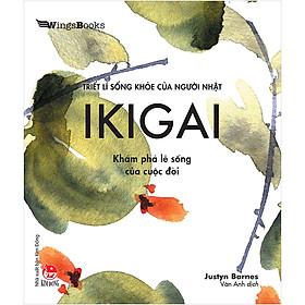 IKIGAI - Khám Phá Lẽ Sống Của Cuộc Đời (Triết Lí Sống Khoẻ Của Người Nhật)