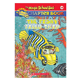 The Magic School Bus: Chapter Book 18: The Fishy Field Trip - Chuyến Xe Khoa Học Kỳ Thú