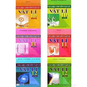Combo Tài liệu chuyên Vật Lí 10, 11 và 12 (6 cuốn)