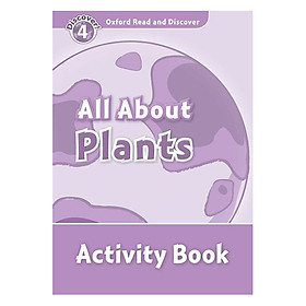 Oxford Read and Discover 4: All About Plant Life Activity Book
