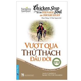 Chicken Soup For The Soul - Vượt Qua Thử Thách Đầu Đời (Tái Bản)