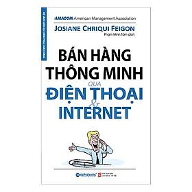 Sách Kinh Doanh Bán Hàng Hiện Đại: Bán Hàng Thông Minh Qua Điện Thoại Và Internet (Cẩm Nang, Tuyệt Chiêu Làm Gìau Từ Kinh Doanh Online)