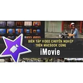 Khóa học DỰNG PHIM - Biên tập video chuyên nghiệp trên Macbook cùng iMovie UNICA.VN