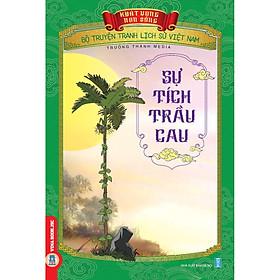Bộ Truyện Tranh Lịch Sử Việt Nam - Khát Vọng Non Sông: Sự Tích Trầu Cau