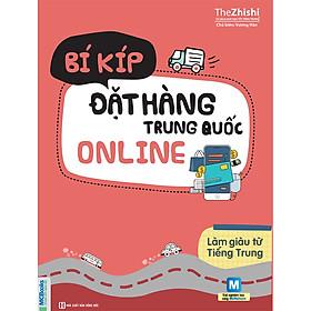 Bí Kíp Đặt Hàng Trung Quốc Online - Làm Giàu Từ Tiếng Trung ( Tủ Sách Giúp Học Tốt Tiếng Trung ) tặng kèm bookmark