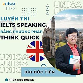 Khóa học NGOẠI NGỮ- Luyện thi IELTS Speaking với phương pháp Think Quick -[UNICA.VN