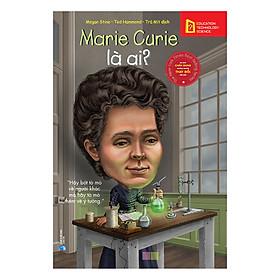 Bộ Sách Chân Dung Những Người Làm Thay Đổi Thế Giới - Marie Curie Là Ai? (Tái Bản 2018)