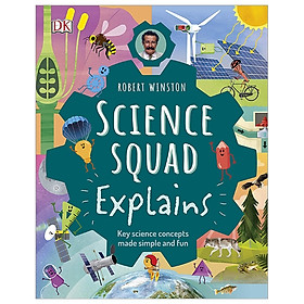 Robert Winston Science Squad Explains: Key Science Concepts Made Simple And Fun (Science Squad/The Steam Team)