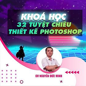 Khóa học THIẾT KẾ - ĐỒ HỌA - 32 Tuyệt chiêu thiết kế photoshop