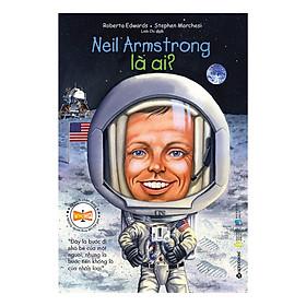 Bộ Sách Chân Dung Những Người Thay Đổi Thế Giới - Neil Armstrong Là Ai? (Quà Tặng Card đánh dấu sách đặc biệt)