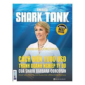 America Shark Tank: Cách Biến 1.000 USD Thành Doanh Nghiệp Tỷ Đô Của Shark Barbara Corcoran(Tặng Kèm Booksmark)