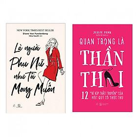 Combo Sách Tuyệt Hay: Là Người Phụ Nữ Như Tôi Mong Muốn - Quan Trong Là Thần Thái (12 Bí Kíp Thất Truyền Của Quý Cô Thực Thụ)