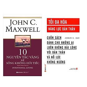 Combo Sách Kĩ Năng Sống: 10 Nguyên Tắc Vàng Để Sống Không Hối Tiếc +  Tối Đa Hóa Năng Lực Bản Thân (Tái Bản)