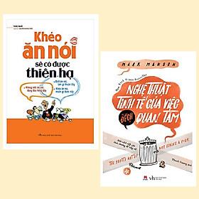 Combo 2 cuốn: Nghệ thuật tinh tế của việc đek quan tâm + Khéo ăn nói (Kỹ năng giao tiếp để thành công / Nghệ thuật rèn luyện bản thân và Tư duy tích cực )