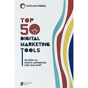 Top 50 Digital Marketing Tools - 50 Công cụ Digital Marketing hiệu quả nhất.