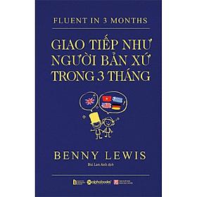 Sách - Fluent in 3 months - Giao tiếp như người bản xứ trong 3 tháng