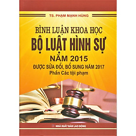 Sách - Bình luận khoa học Bộ luật hình sự năm 2015 được sửa đổi, bổ sung năm 2017 - Phần các tội phạm