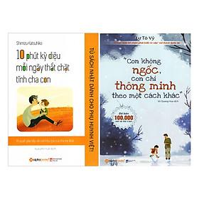 Combo Con Không Ngốc, Con Chỉ Thông Minh Theo Một Cách Khác + Tủ sách Nhật dành cho Phụ huynh Việt – 10 phút kỳ diệu mỗi ngày thắt chặt tình cha con (2 quyển)