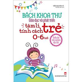 [Download Sách] Bách Khoa Toàn Thư Giáo Dục Và Phát Triển Tâm Lý Tính Cách Trẻ 0 -6 Tuổi