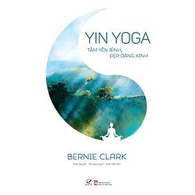 Sách Yin Yoga – Tâm yên bình, đẹp dáng xinh
