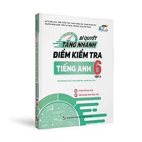 Bí Quyết Tăng Nhanh Điểm Kiểm Tra Tiếng Anh Lớp 6 - Tập 2