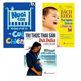 Combo Dành Cho Bà Bầu: Nuôi con không phải là cuộc chiến + Tri Thức Thai Sản Bà Bầu Cần Biết + Bách Khoa Thai Nghén Sinh Nở Và Chăm Sóc Em Bé Tặng Kèm truyện tranh cho bé