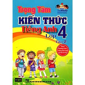 Trọng Tâm Kiến Thức Tiếng Anh Lớp 4 - Tập 2