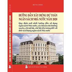 Hướng Dẫn Xây Dựng Dự Toán Ngân Sách Nhà Nước Năm 2020 ¬- Hướng Dẫn Sử Dụng Ngân Sách Nhà Nước, Các Khoản Chi Thường Xuyên, Chi Nội Bộ, Chế Độ Tiền Lương Đối Với Đơn Vị Sử Dụng Ngân Sách Nhà Nước