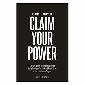 Claim Your Power: A 40-Day Journey To Dissolve The Hidden Traumas That Keep You Stuck And Finally Thrive In Your Life's Unique Purpose