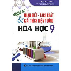Chuyên Đề Nhận Biết - Tách Chất Và Giải thích Hiện Tượng Hóa Học Lớp 9