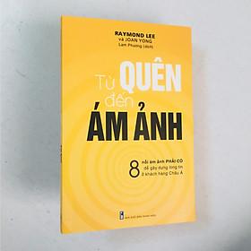 Từ Quên Đến Ám Ảnh - 8 nỗi ám ảnh phải có để gây dựng lòng tin ở khách hàng châu Á (có bookmark)