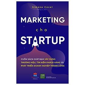 Marketing Cho Startup: Những Hướng Dẫn Cụ Thể Giúp Bạn Xây Dựng Thương Hiệu, Tìm Kiếm Khách Hàng Và Phát Triển Doanh Nghiệp Thành Công