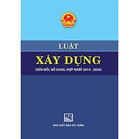 Luật Xây Dựng (Sửa Đổi, Bổ Sung, Hợp Nhất 2014-2020)