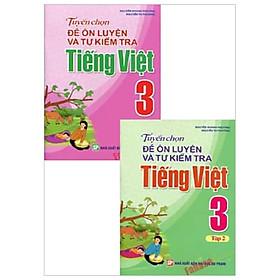 Combo Tuyển Chọn Đề Ôn Luyện Và Tự Kiểm Tra Tiếng Việt 3 (Bộ 2 Tập)