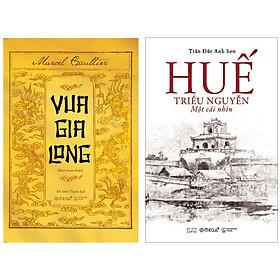 Combo Sách : Vua Gia Long + Huế - Triều Nguyễn - Một Cái Nhìn