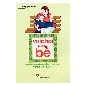 Vui Chơi Cùng Bé - Giúp Trẻ 3-12 Tuổi Phát Triển Kỹ Năng Nghe, Nói, Đọc, Viết