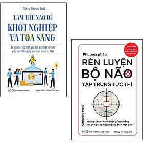 Combo 2 Cuốn: Làm Thế Nào Để Khởi Nghiệp Và Tỏa Sáng + Phương Pháp Rèn Luyện Bộ Não Tập Trung Tức Thì