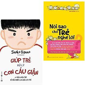 Combo Sách Dạy Con Cực Hay: Giúp trẻ xử lý cơn cáu giận – 57 bài luyện tập để điều khiển cơn giận của trẻ + Nói Sao Cho Trẻ Nghe Lời