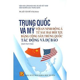 Trung Quốc Và Mỹ Với An Ninh Đông Á Từ Sau Đại Hội Xix Đảng Cộng Sản Trung Quốc Tác Động Và Dự Báo
