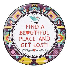 Gối Ôm Tròn Find A Beautiful Place & Get Lost - GOZTE117