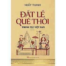 Đất Lề Quê Thói - Phong Tục Việt Nam (Bìa Mềm)(Tái Bản 2020)