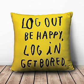 Gối Ôm Vuông Log Out Be Happy, Log In Get Bored GVTE066 (36 x 36 cm)