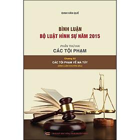 Bình Luận Bộ Luật Hình Sự Năm 2015 - Phần Thứ Hai: Các Tội Phạm - Chương XX: Các Tội Phạm Về Ma Túy (Bình Luận Chuyên Sâu)