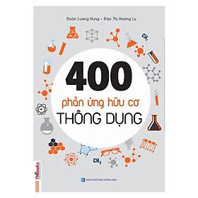 400 Phản Ứng Hữu Cơ Thông Dụng (Học Kèm App MCBooks Application)