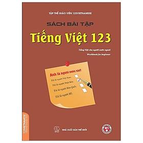 Sách Bài Tập Tiếng Việt 123 (Tiếng Việt Dành Cho Người Nước Ngoài) (Tái Bản 2019)